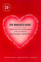 The Managed Heart Commercialization of Human Feeling, Twentieth Anniversary Edition, With a New Afterword
