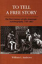 To tell a free story : the first century of Afro-American autobiography, 1760-1865