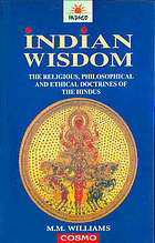 Indian wisdom; or, Examples of the religious, philosophical, and ethical doctrines of the Hindus. With a brief history of the chief departments of Sanskrit literature. And some account of the past and present conditions of India, moral and intellectual
