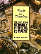 Built on chocolate : the story of the Hershey Chocolate Company