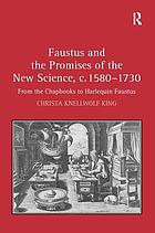 Faustus and the promises of the new science, c. 1580-1730 : from the chapbooks to Harlequin Faustus