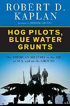 Hog pilots, blue water grunts : the American military in the air, at sea, and on the ground