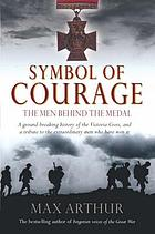 Symbol of courage : a history of the Victoria Cross