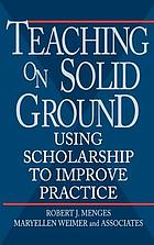 Teaching on solid ground : using scholarship to improve practice