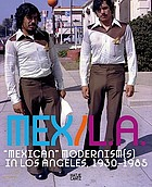 "Mex/L.A. : ""Mexican"" modernism(s) in Los Angeles, 1930-1985"