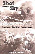Shot from the sky : American POWs in Switzerland