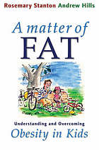 A matter of fat : understanding and overcoming obesity in kids