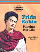 Frida Kahlo : painting her life
