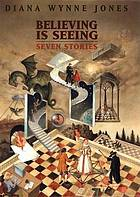 Believing is seeing : seven stories