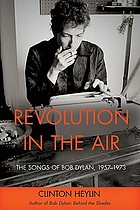 Revolution in the air : the songs of Bob Dylan 1957-1973