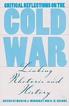 Critical reflections on the Cold War : linking rhetoric and history