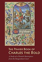 The Prayer book of Charles the Bold : a study of a Flemish masterpiece from the Burgundian Court