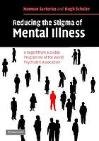Reducing the stigma of mental illness : a report from a Global Programme of the World Psychiatric Association
