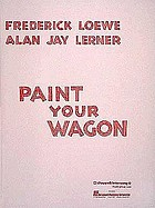 Paint your wagon; a musical play