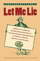 Let me lie, being in the main an ethnological account of the remarkable commonwealth of Virginia and the making of its history