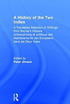A history of the two Indies : a translated selection of writings from Raynal's Histoire philosophique et politique des établisments des Européans dans les des deux Indes