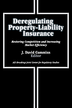 Deregulating property-liability insurance : restoring competition and increasing market efficiency
