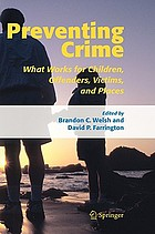 Preventing crime : what works for children, offenders, victims, and places