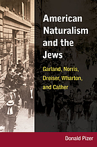 American naturalism and the Jews Garland, Norris, Dreiser, Wharton, and Cather
