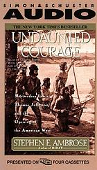 Undaunted courage : [Meriwether Lewis, Thomas Jefferson, and the opening of the American West]