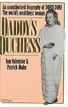 Daddy's duchess : the unauthorized biography of Doris Duke