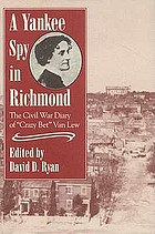 "A Yankee spy in Richmond : the Civil War diary of ""Crazy Bet"" Van Lew"