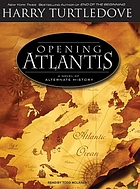 Opening Atlantis a novel of alternate history