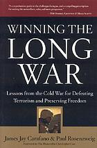 Winning the long war : lessons from the Cold War for defeating terrorism and preserving freedom