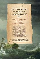 The shipwreck that saved Jamestown : the Sea Venture castaways and the fate of America