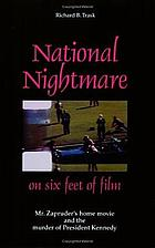 National nightmare on six feet of film : Mr. Zapruder's home movie and the murder of President Kennedy