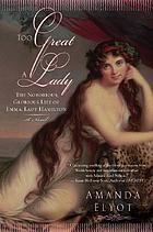 Too great a lady : the notorious, glorious life of Emma, Lady Hamilton : a novel