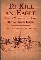 To kill an eagle Indian views on the death of Crazy Horse