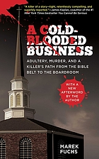 A cold-blooded business : adultery, murder, and a killer's path from the bible belt to the boardroom