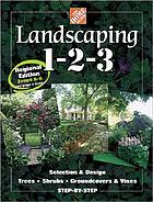 Landscaping 1-2-3, selection & design, trees, shrubs, groundcovers & vines step-by-step