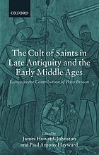 The cult of saints in late antiquity and the Middle Ages : essays on the contribution of Peter Brown