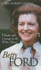 Betty Ford : candor and courage in the White House