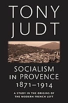Socialism in Provence, 1871-1914 : a study in the origins of the modern French left