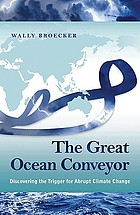 The great ocean conveyor : discovering the trigger for abrupt climate change