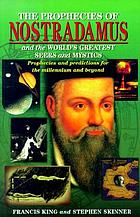 The prophecies of Nostradamus and the world's greatest seers and mystics : prophecies and predictions for the millennium and beyond