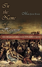 In the name of heaven : 3,000 years of religious persecutionIn the name of heaven