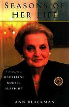 Seasons of her life : a biography of Madeleine Korbel Albright