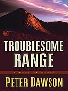 Troublesome range : a western story