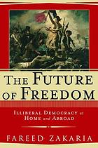 The future of freedom : illiberal democracy at home and abroad