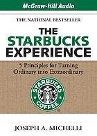 The Starbucks experience [5 principles for turning ordinary into extraordinary