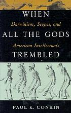 When all the gods trembled : Darwinism, Scopes, and American intellectuals