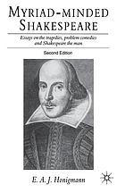 Myriad-minded Shakespeare : essays on the tragedies, problem comedies, and Shakespeare the man