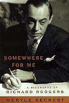 Somewhere for me : a biography of Richard Rodgers
