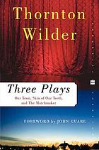 Three plays : Our town, The Skin of Our Teeth, The Matchmaker ; [with a new foreword by John Guare]