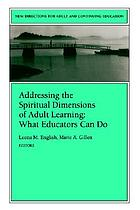Addressing the spiritual dimensions of adult learning : what educators can do
