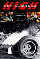High performance : the culture and technology of drag racing, 1950-1990
